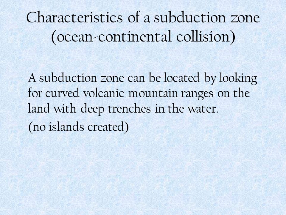 Characteristics of a subduction zone (ocean-continental collision)