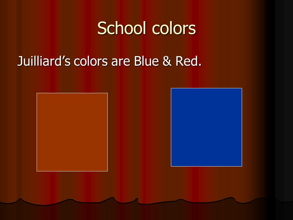 School colors Juilliard's colors are Blue & Red.
