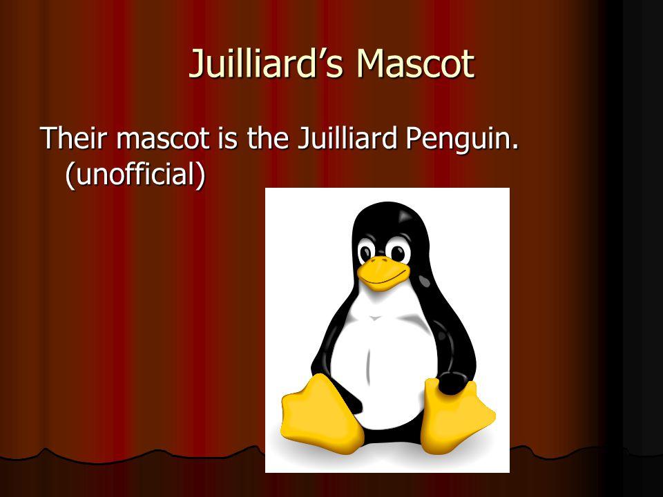 Juilliard's Mascot Their mascot is the Juilliard Penguin. (unofficial)