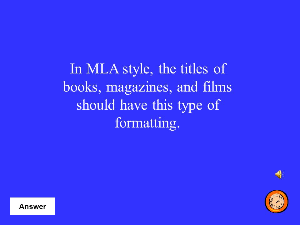 In MLA style, the titles of books, magazines, and films should have this type of formatting.