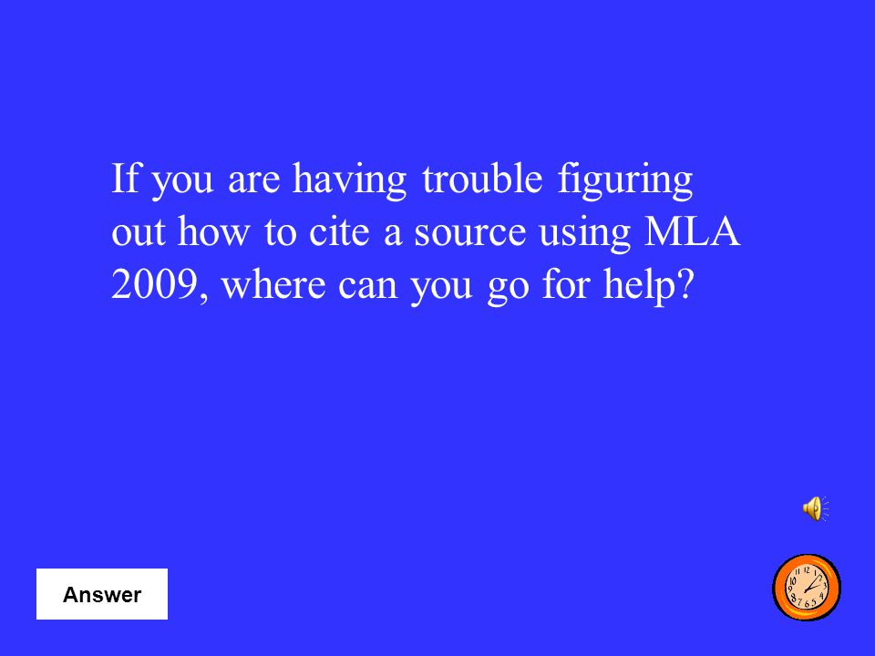 If you are having trouble figuring out how to cite a source using MLA 2009, where can you go for help