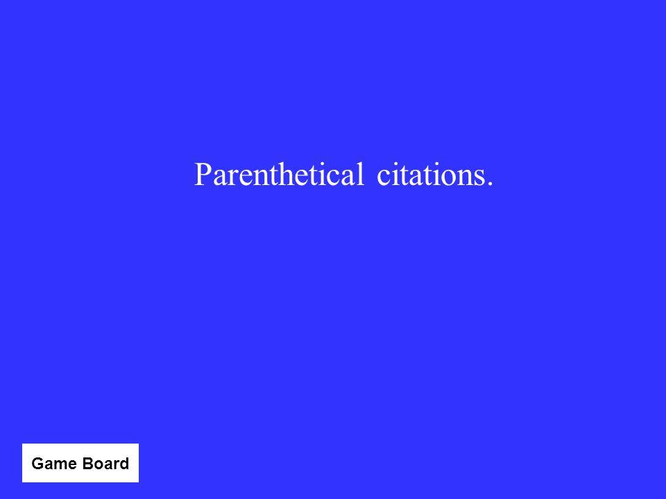 Parenthetical citations.