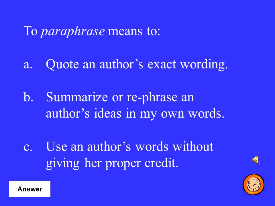 To paraphrase means to: Quote an author's exact wording.