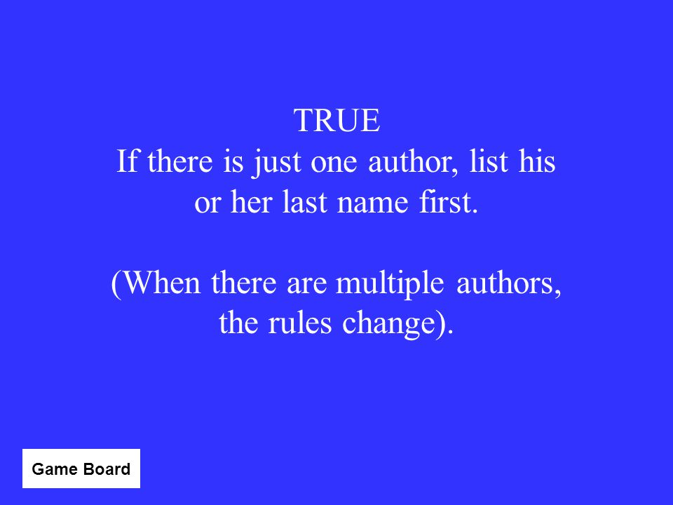 If there is just one author, list his or her last name first.