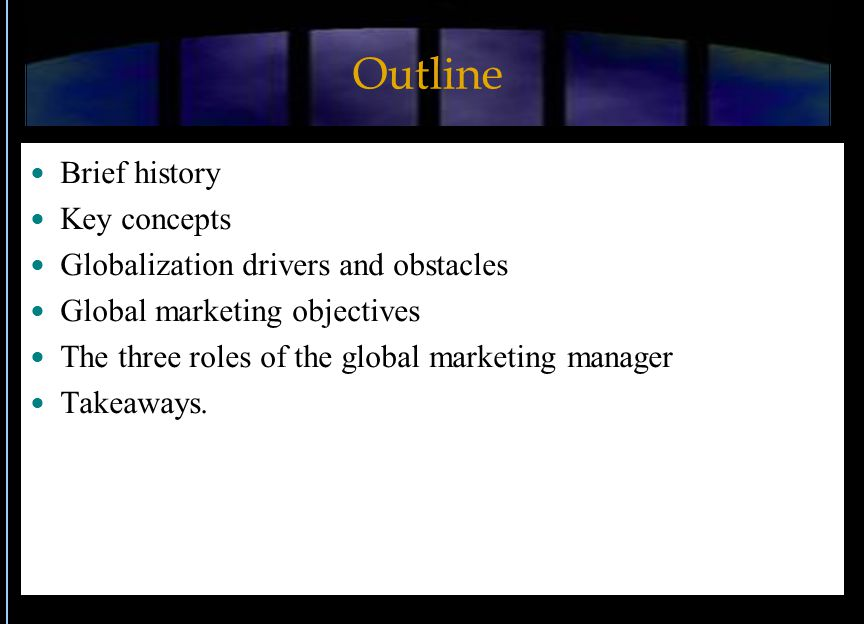 Outline Brief history Key concepts Globalization drivers and obstacles