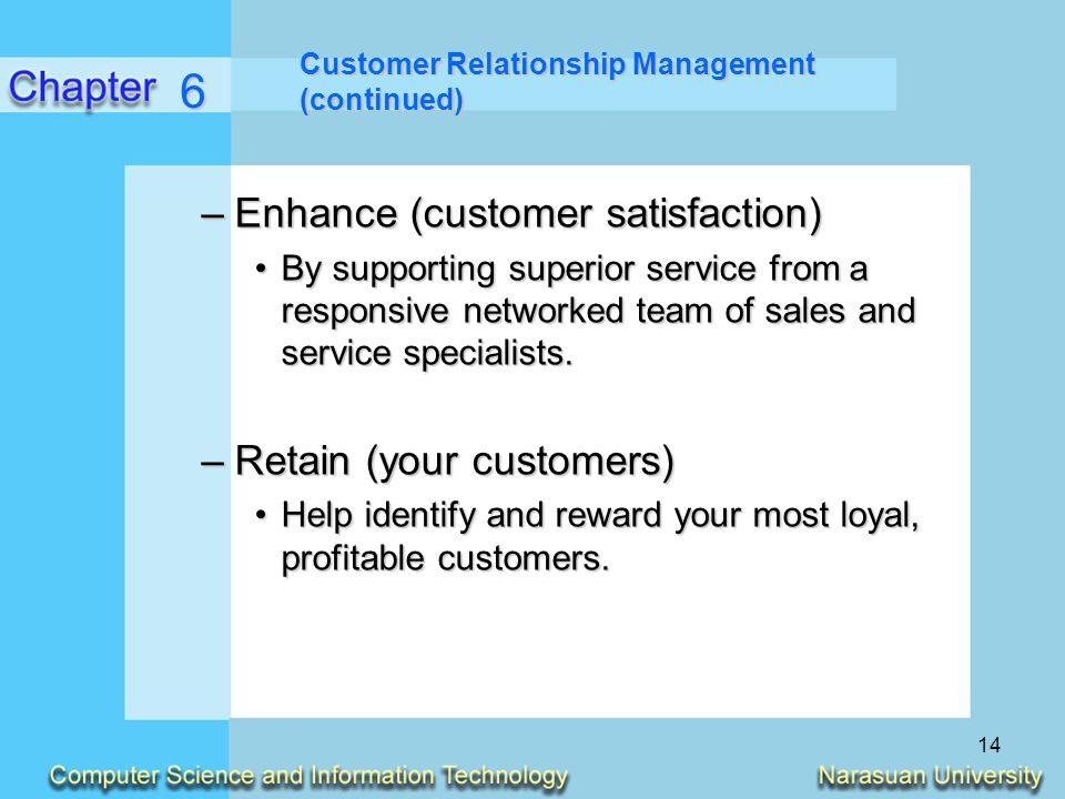 6 Enhance (customer satisfaction) Retain (your customers)