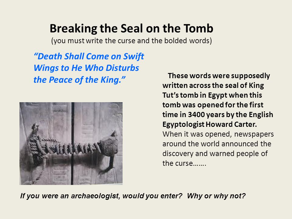 Breaking the Seal on the Tomb (you must write the curse and the bolded words)