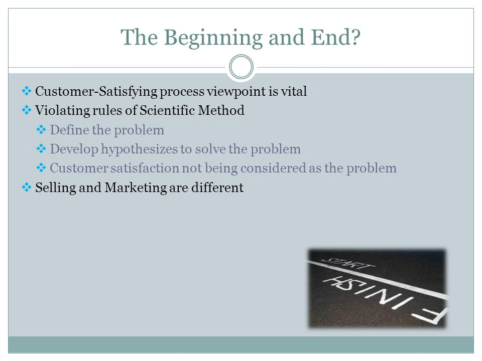 The Beginning and End Customer-Satisfying process viewpoint is vital