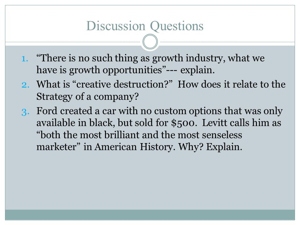 Discussion Questions There is no such thing as growth industry, what we have is growth opportunities --- explain.