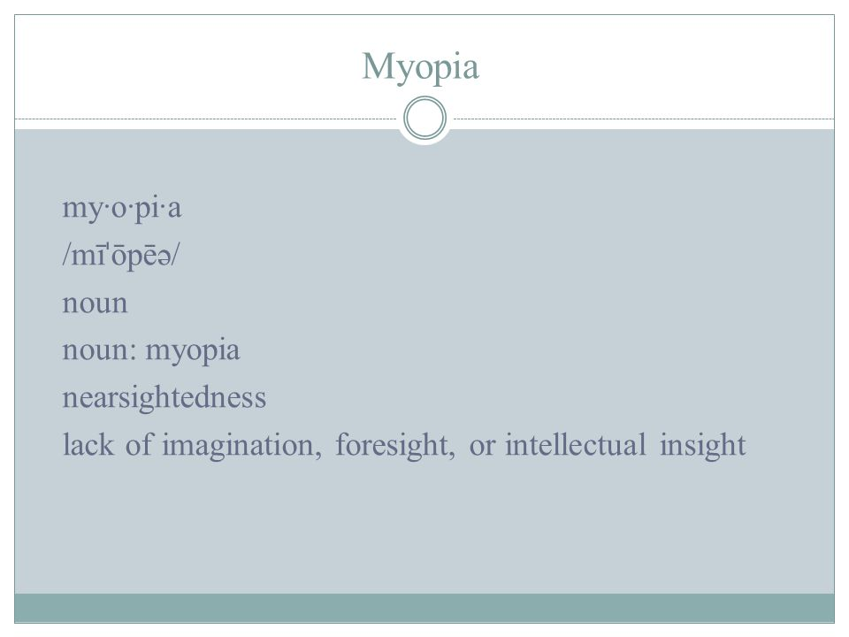 Myopia my·o·pi·a /mīˈōpēə/ noun noun: myopia nearsightedness