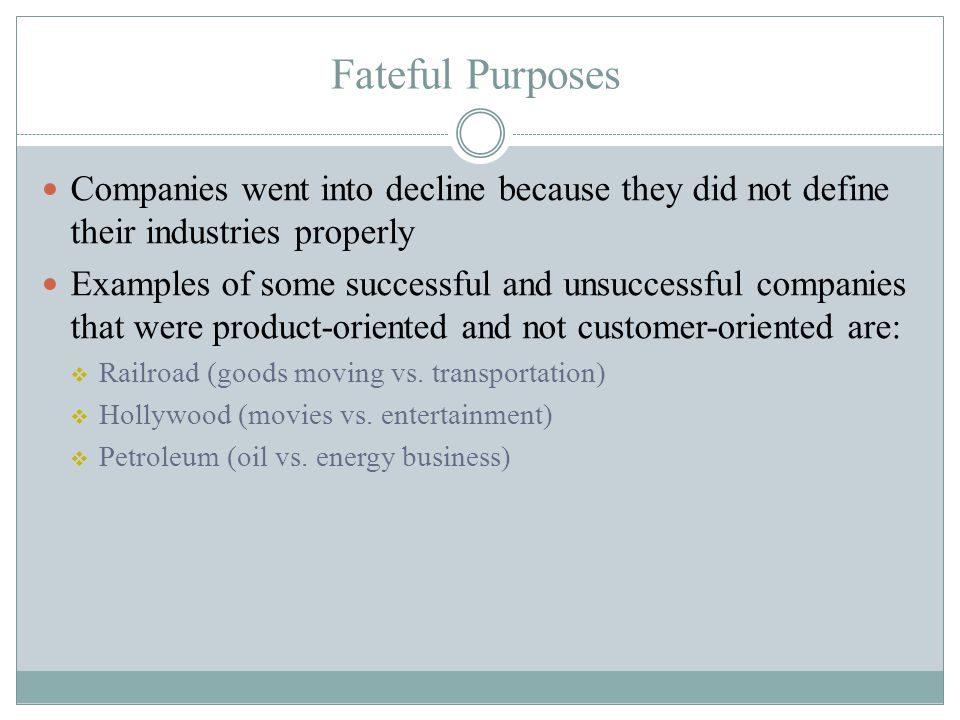 Fateful Purposes Companies went into decline because they did not define their industries properly.