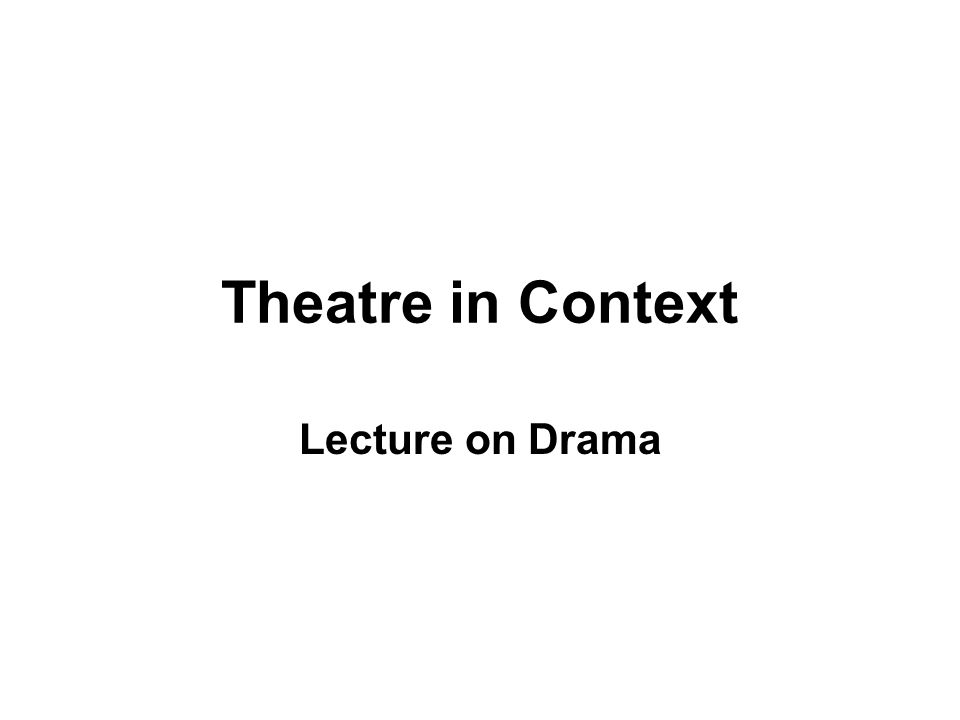 Theatre in Context Lecture on Drama