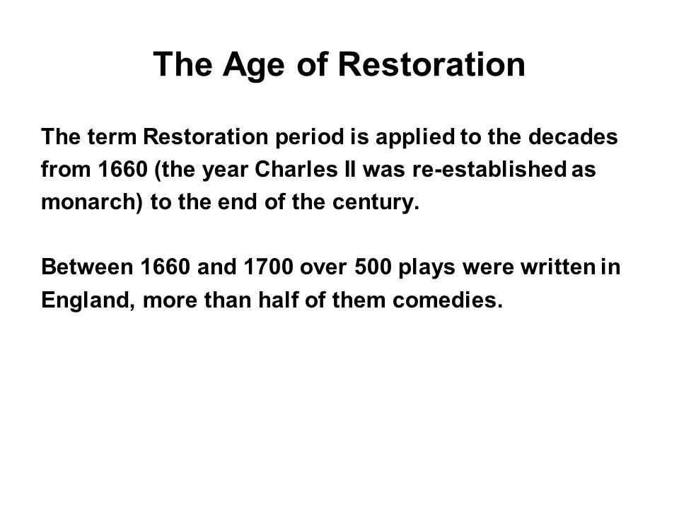 The Age of Restoration The term Restoration period is applied to the decades. from 1660 (the year Charles II was re-established as.