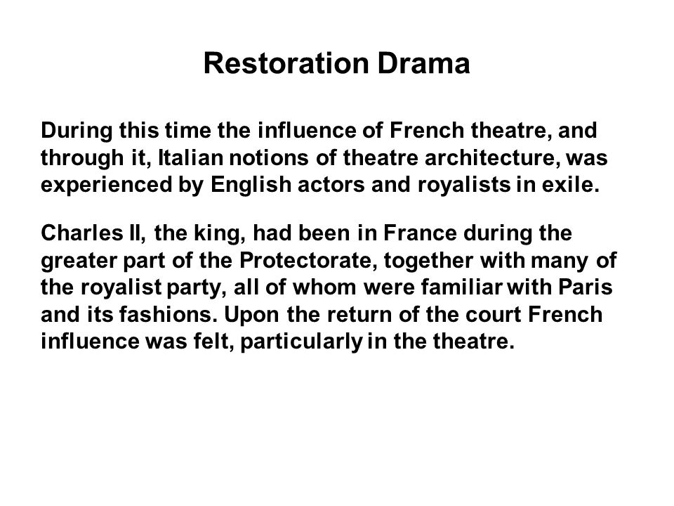 Restoration Drama During this time the influence of French theatre, and. through it, Italian notions of theatre architecture, was.