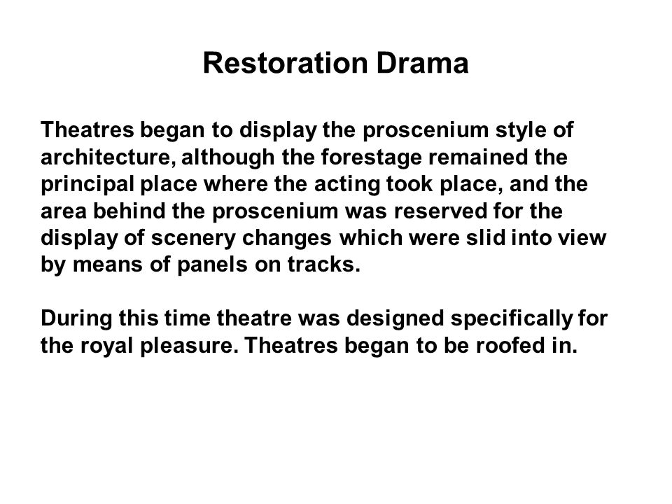 Restoration Drama Theatres began to display the proscenium style of