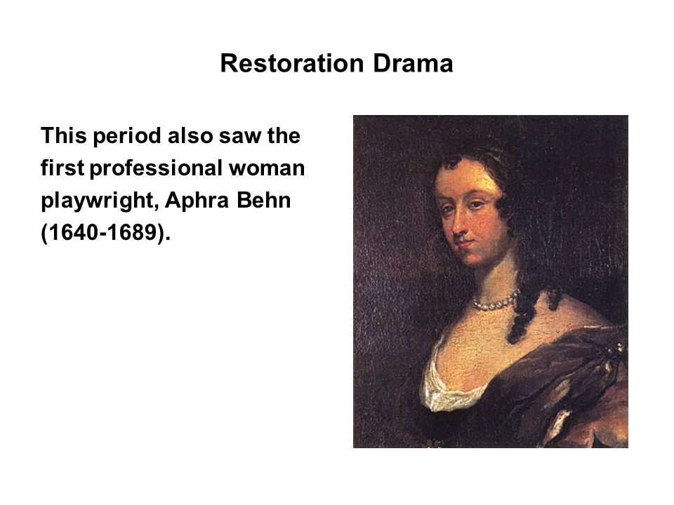 Restoration Drama This period also saw the first professional woman