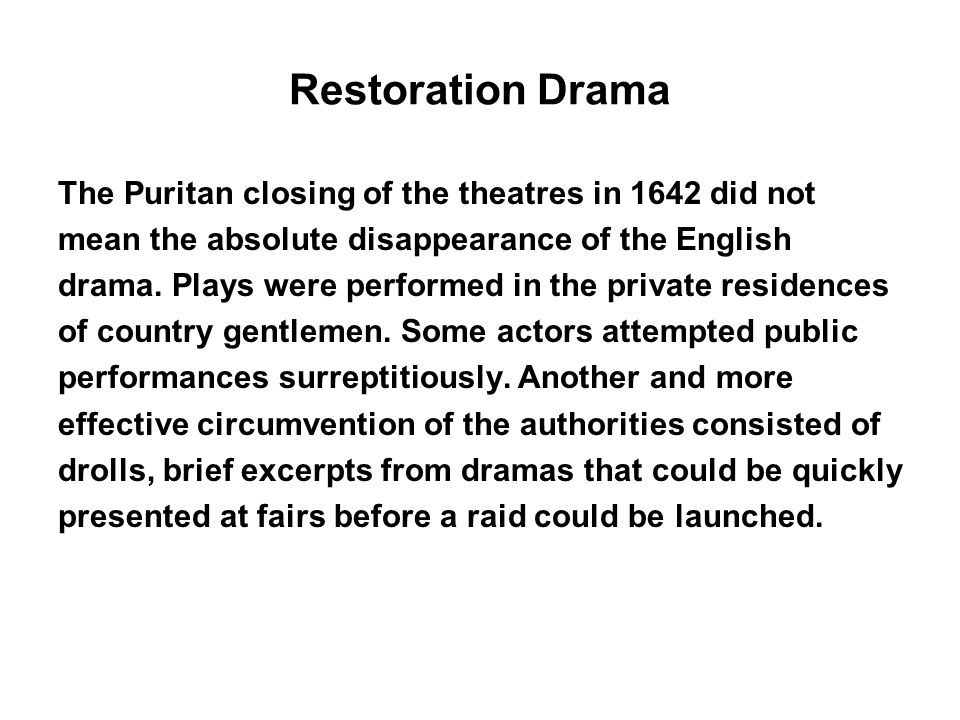 Restoration Drama The Puritan closing of the theatres in 1642 did not