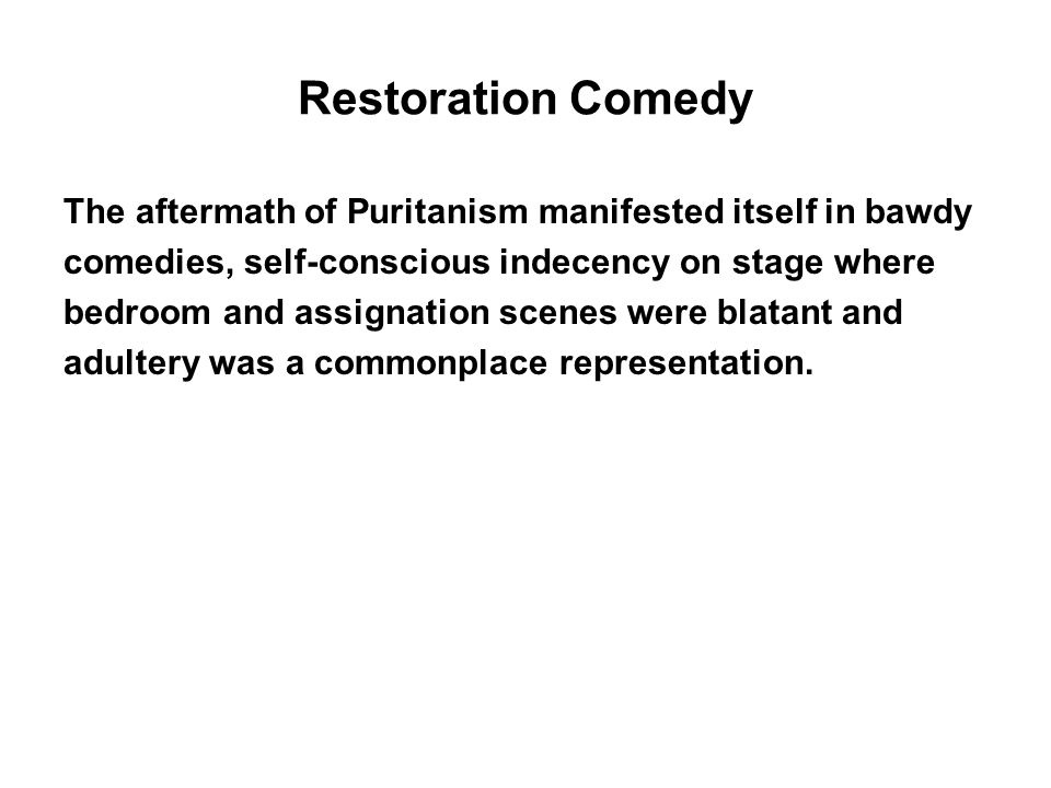 Restoration Comedy The aftermath of Puritanism manifested itself in bawdy. comedies, self-conscious indecency on stage where.