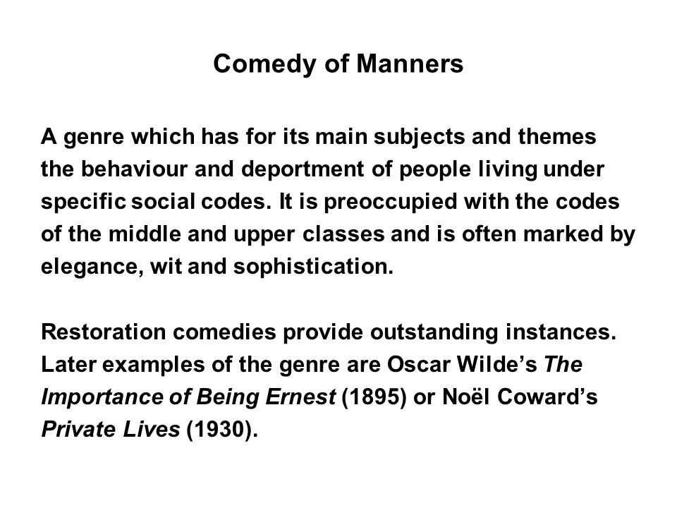 Comedy of Manners A genre which has for its main subjects and themes