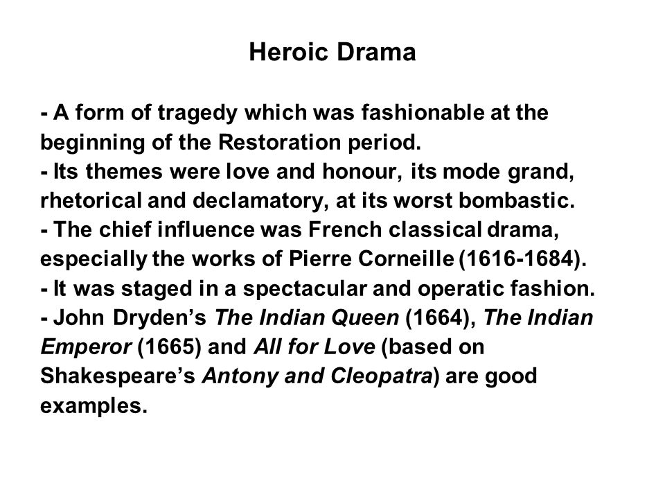 Heroic Drama - A form of tragedy which was fashionable at the