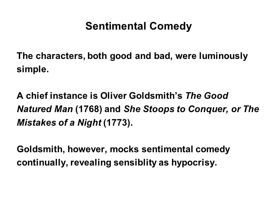 Sentimental Comedy The characters, both good and bad, were luminously