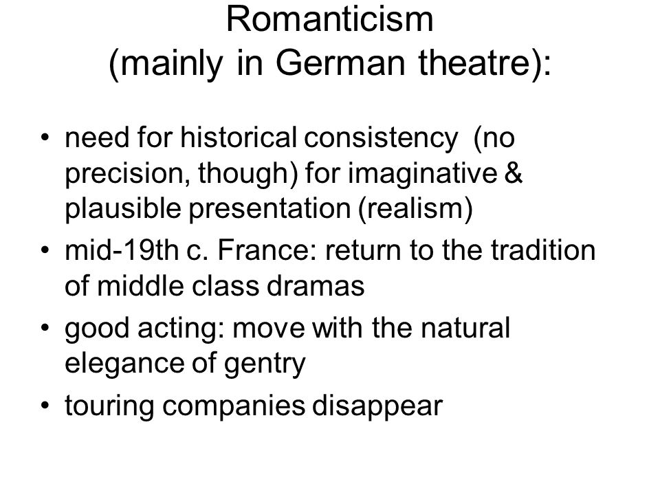 Romanticism (mainly in German theatre):