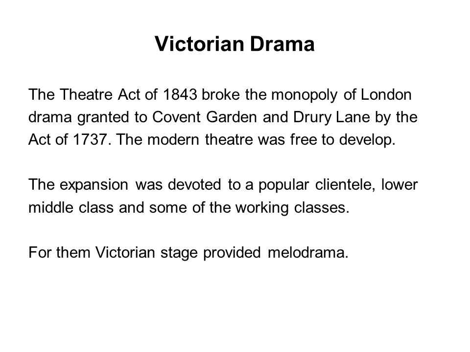 Victorian Drama The Theatre Act of 1843 broke the monopoly of London
