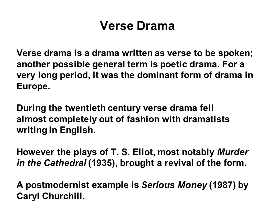 Verse Drama Verse drama is a drama written as verse to be spoken;