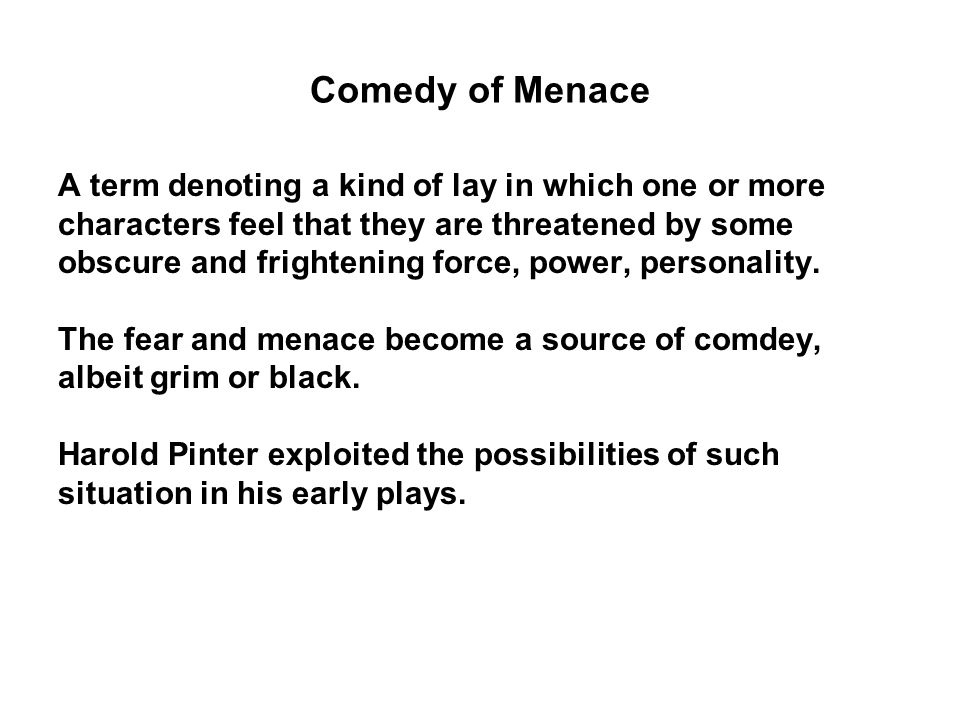 Comedy of Menace A term denoting a kind of lay in which one or more