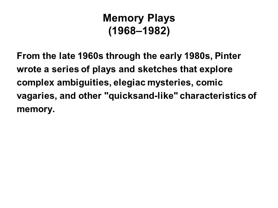 Memory Plays (1968–1982) From the late 1960s through the early 1980s, Pinter. wrote a series of plays and sketches that explore.