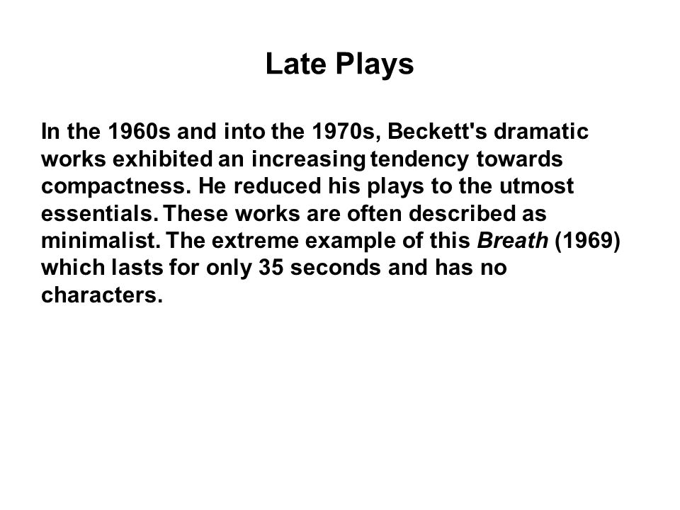 Late Plays In the 1960s and into the 1970s, Beckett s dramatic