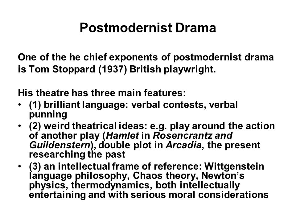 Postmodernist Drama One of the he chief exponents of postmodernist drama. is Tom Stoppard (1937) British playwright.