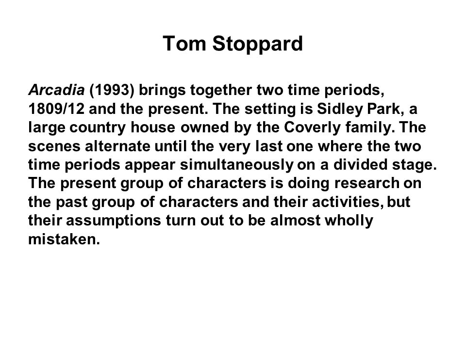 Tom Stoppard Arcadia (1993) brings together two time periods,