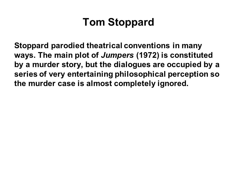 Tom Stoppard Stoppard parodied theatrical conventions in many