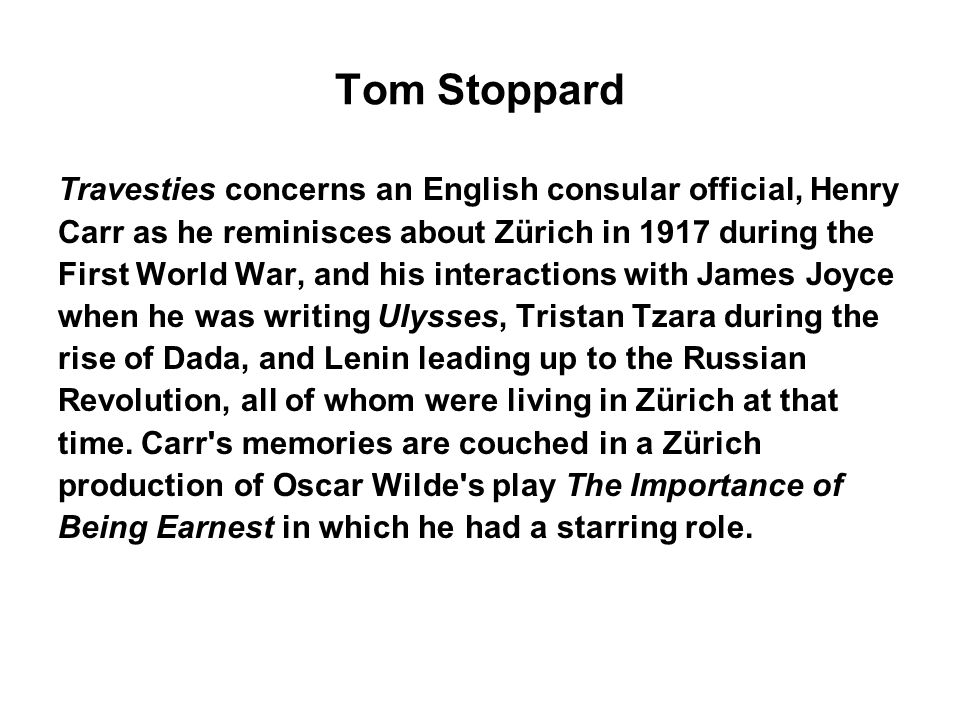 Tom Stoppard Travesties concerns an English consular official, Henry
