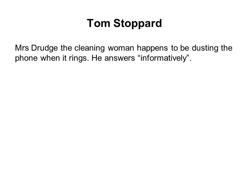 Tom Stoppard Mrs Drudge the cleaning woman happens to be dusting the