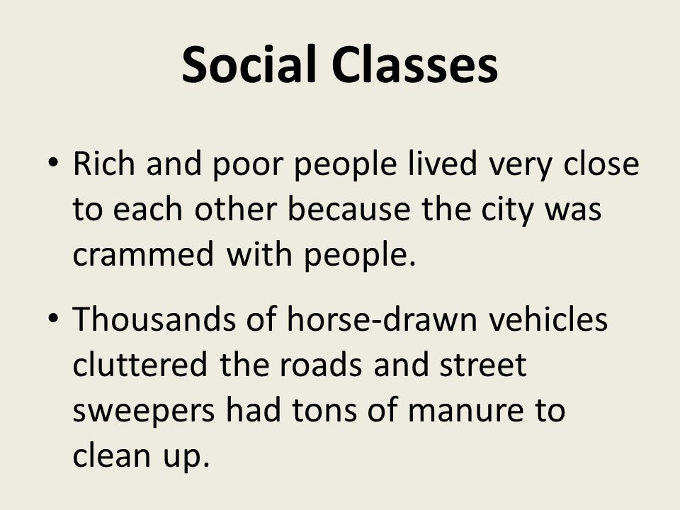 Social Classes Rich and poor people lived very close to each other because the city was crammed with people.