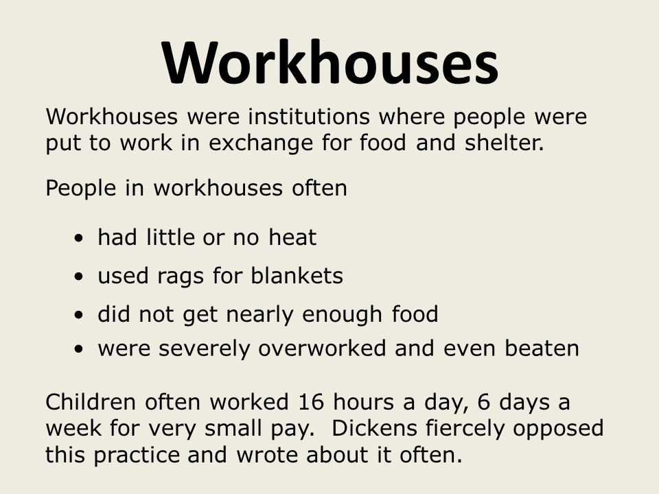 Workhouses Workhouses were institutions where people were put to work in exchange for food and shelter.