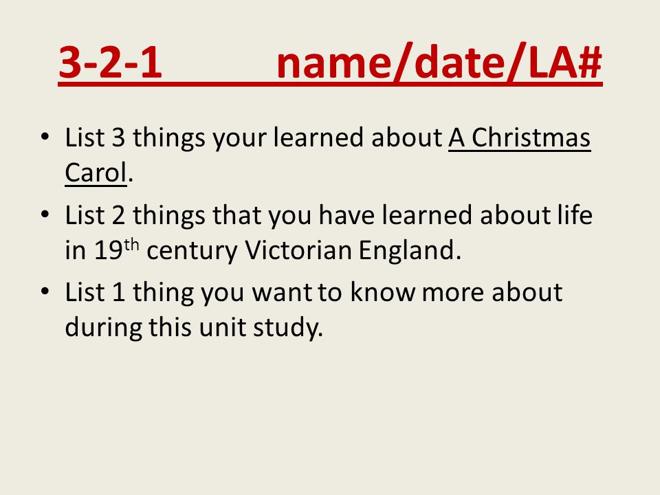 3-2-1 name/date/LA# List 3 things your learned about A Christmas Carol.
