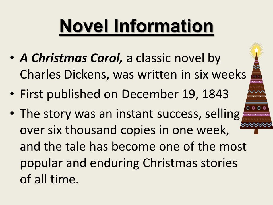 Novel Information A Christmas Carol, a classic novel by Charles Dickens, was written in six weeks.