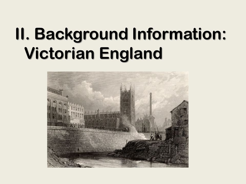 II. Background Information: Victorian England