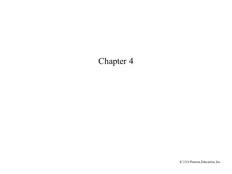 Chapter 4 © 2006 Pearson Education, Inc.