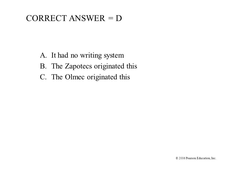 CORRECT ANSWER = D A. It had no writing system