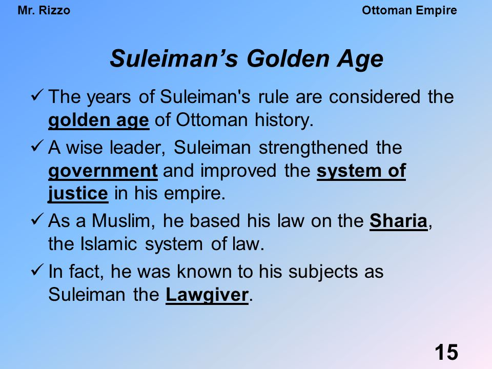 Suleiman's Golden Age The years of Suleiman s rule are considered the golden age of Ottoman history.