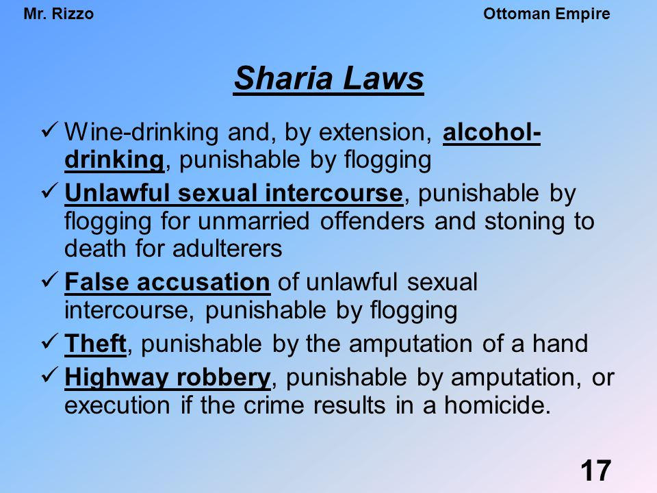 Sharia Laws Wine-drinking and, by extension, alcohol-drinking, punishable by flogging.