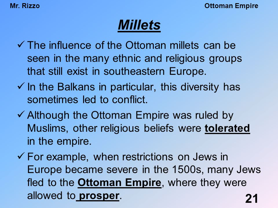 Millets The influence of the Ottoman millets can be seen in the many ethnic and religious groups that still exist in southeastern Europe.