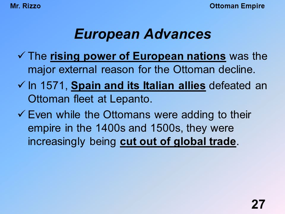 European Advances The rising power of European nations was the major external reason for the Ottoman decline.