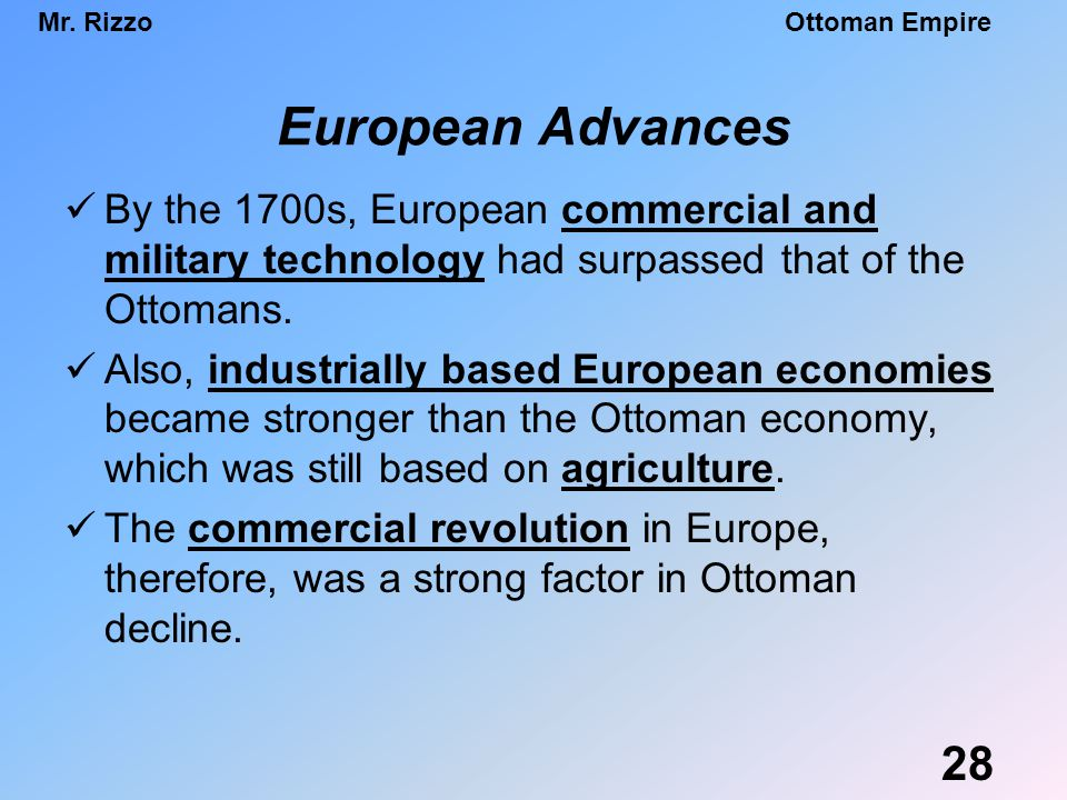 European Advances By the 1700s, European commercial and military technology had surpassed that of the Ottomans.