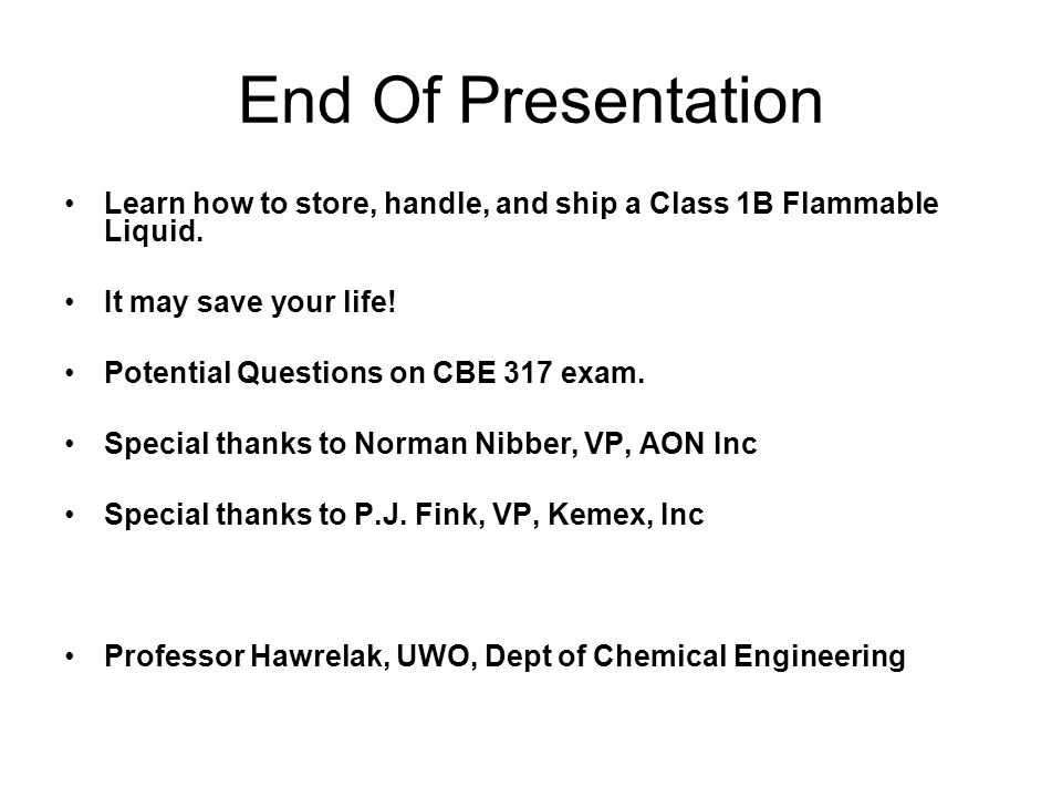 End Of Presentation Learn how to store, handle, and ship a Class 1B Flammable Liquid. It may save your life!