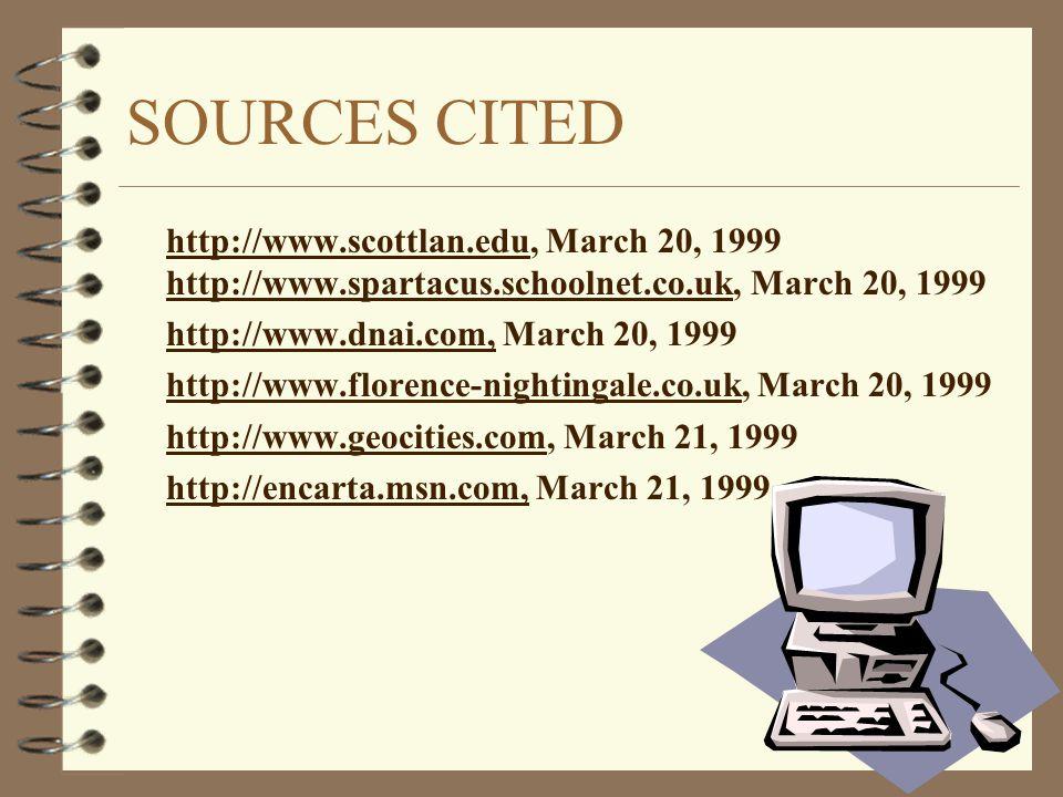 SOURCES CITED http://www.scottlan.edu, March 20, 1999 http://www.spartacus.schoolnet.co.uk, March 20, 1999.